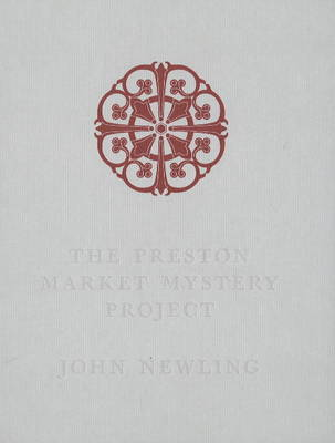 Preston Market Mystery Project by John Newling