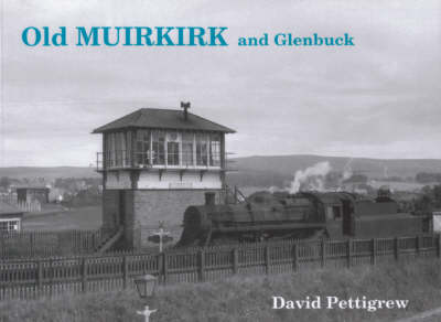 Old Muirkirk and Glenbuck by David Pettigrew
