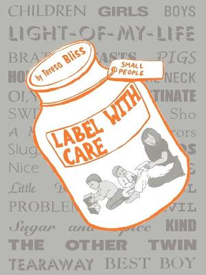 Label With Care A Book for Parents by Teresa Bliss