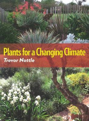 Plants for a Changing Climate by Trevor Nottle