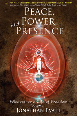 Peace, Power, and Presence The Essential Art of Mastering Your Magnificence by Jonathan Evatt