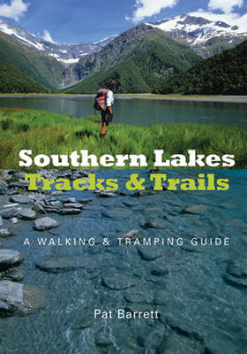 Southern Lakes Tracks & Trails A Walking & Tramping Guide by Pat Barrett