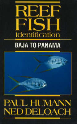 Reef Fish Identification Baja to Panama by Paul Humann, Ned DeLoach