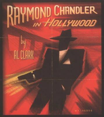 Raymond Chandler in Hollywood by Al Clark