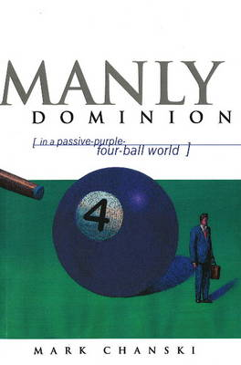 Manly Dominion In a Passive-Purple-Four-Ball World by Mark Chanski