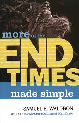 More of the End Times Made Simple by Samuel E. Waldron