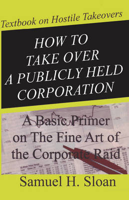 How to Take Over a Publicly Held Corporation by Samuel H Sloan