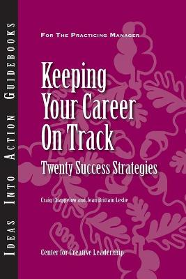 Keeping Your Career on Track Twenty Success Strategies by Craig Chappelow, Jean Brittain Leslie