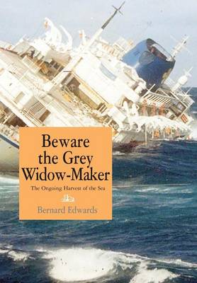 Beware the Grey Widow-Maker The Ongoing Harvest of the Sea by Bernard Edwards