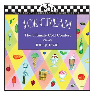 Ice Cream The Ultimate Cold Comfort by Jeri Quinzio