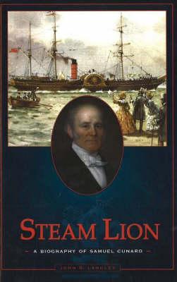 Steam Lion A Biography of Samuel Cunard by John G. Langley