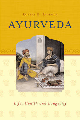 Ayurveda Life, Health & Longevity by Robert E. Svoboda