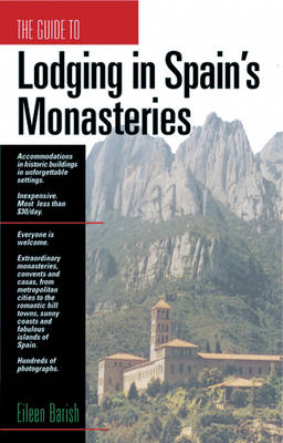 The Guide to Lodging in Spain's Monasteries by Eileen Barish