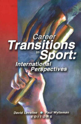 Career Transitions in Sport International Perspectives by David Lavallee, Paul Wylleman
