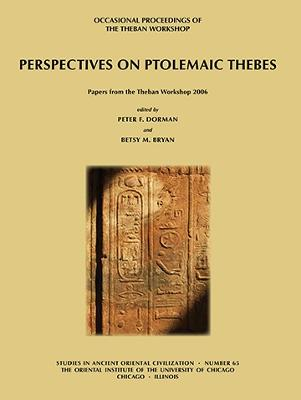 Perspectives on Ptolemaic Thebes Occasional Proceedings of the Theban Workshop by Peter F. Dorman