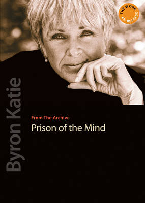 Prison of the Mind by Byron Katie