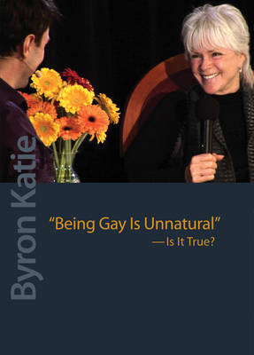 Being Gay is Unnatural Is it True? by Byron Katie