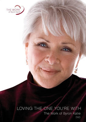 Loving the One You're with by Byron Katie