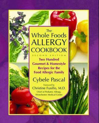 The Whole Foods Allergy Cookbook 200 Gourmet & Homestyle Recipes for the Food Allergic Family by Cybele Pascal