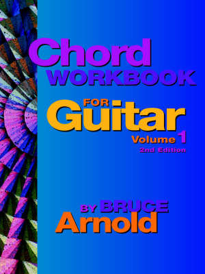 Chord Workbook for Guitar Volume One Guitar Chords and Chord Progressions for the Guitar by Bruce E. Arnold