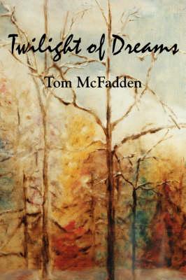 Twilight of Dreams by Tom McFadden