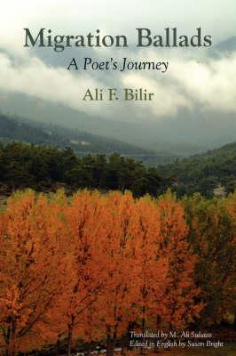 Migration Ballads A Poet's Journey by Ali F Bilir