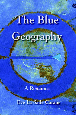 The Blue Geography by Eve Lasalle Caram