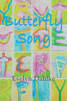 Butterfly Song -- A Woman's Journey Back Into Life by Evelyn Dahlke