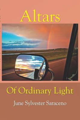 Altars of Ordinary Light by June Saraceno