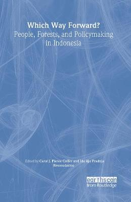 Which Way Forward People, Forests, and Policymaking in Indonesia by Carol J. Pierce Colfer
