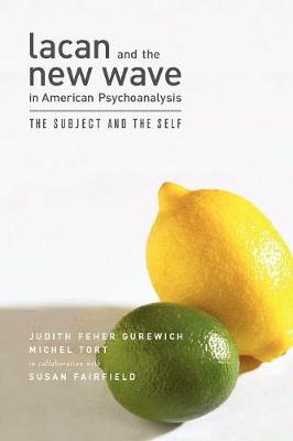 Lacan and the New Wave in American Psychoanalysis The Subject and the Self by Judith Feher Gurewich