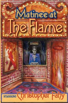 Matinee At The Flame by Christopher, Fahy