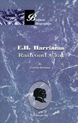 E.H. Harriman: Railroad Czar by George F. Kennan