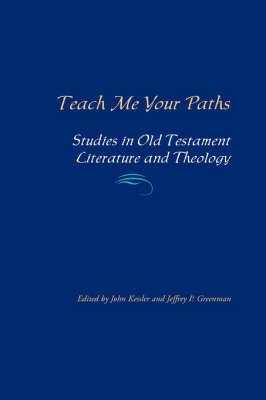 Teach Me Your Paths Studies in Old Testament Literature and Theology by John Kessler