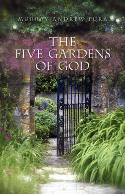 The Five Gardens of God by Murray Andrew Pura