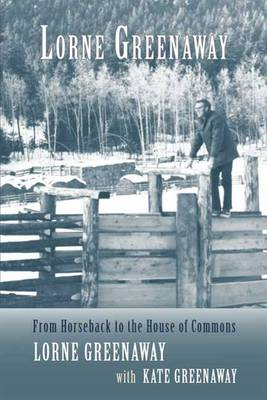 Lorne Greenaway From Horseback to the House of Commons by Lorne Greenaway, Kate Greenaway