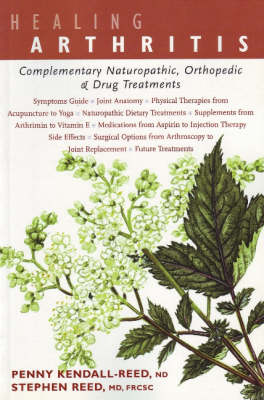 Healing Arthritis Complementary Naturopathic, Orthopedic & Drug Treatments by Dr. Penny Kendall-Reed, Dr. Stephen Reed