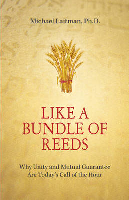 Like A Bundle Of Reeds************* by Michael Laitman