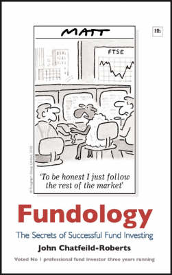 Fundology The Secrets of Successful Fund Investing by John Chatfeild-Roberts