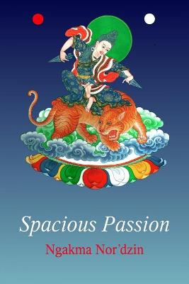 Spacious Passion by Ngakma Nor'dzin