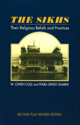 The Sikhs Their Religious Beliefs and Practices by W.Owen Cole, Piara Singh Sambhi
