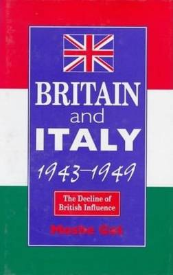 Britain and Italy, 1943-49 The Decline of British Influence by Moshe Gat