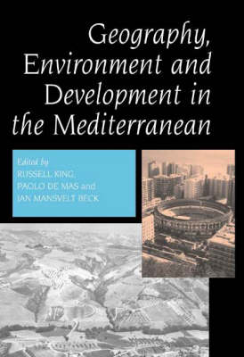Geography, Environment and Development in the Mediterranean by Russell King