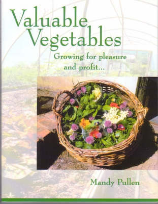 Valuable Vegetables Growing for Pleasure and Profit by Mandy Pullen