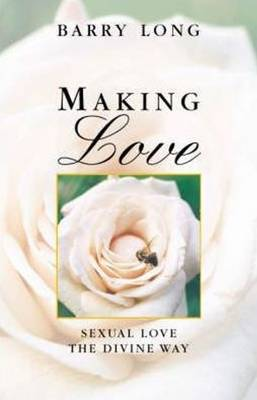 Making Love Sexual Love the Divine Way by Barry Long