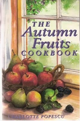 The Autumn Fruits Cookbook by Charlotte Popescu