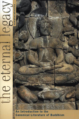 The Eternal Legacy An Introduction to the Canonical Literature of Buddhism by Ven Sangharakshita
