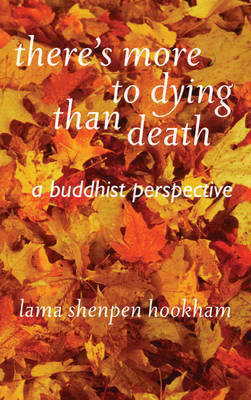 There's More to Dying Than Death: A Buddhist Perspective by Lama Shenpen Hookman