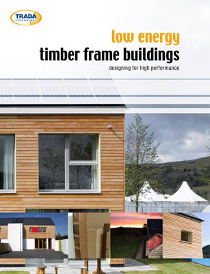Low Energy Timber Frame Buildings Designing For High Performance by Geoffrey Pitts, Robin Lancashire