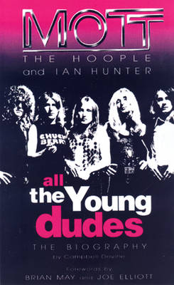 All The Young Dudes Mott the Hoople and Ian Hunter - The Biography by Campbell Devine